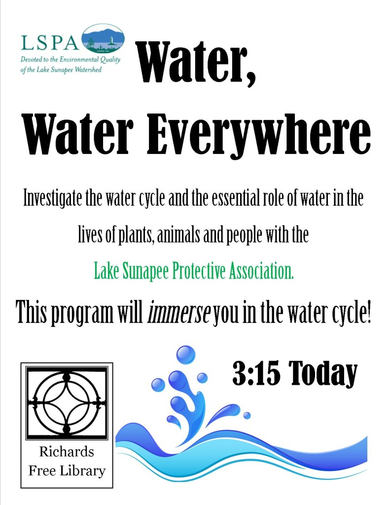3:15 Tuesday, May 12th Come to Water Water Everywhere, and educational program through the Laske Sunapee Protective Association